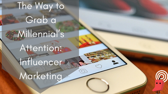 The-Way-to-Grab-a-Millennial's-Attention-Influencer-Marketing-1