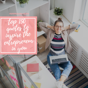 150 Inspirational Quotes to Inspire the Entrepreneur in you
