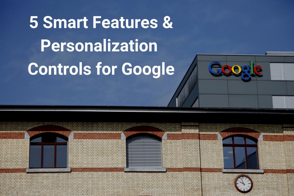 5 Smart Features & Personalization Controls for Google